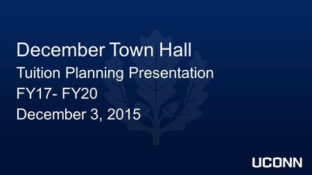 December Town Hall Tuition Planning Presentation FY17- FY20 December 3, 2015.