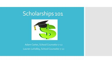 Scholarships 101 Adam Carter, School Counselor 7-12 Lauren LaValley, School Counselor 7-12.