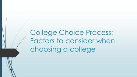 College Choice Process: Factors to consider when choosing a college.