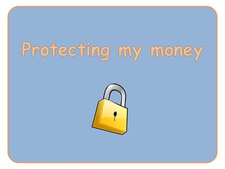 that keeping money and personal information safe is very important That losing money or having personal information stolen can be distressing.