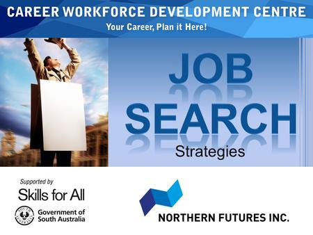 Strategies. WHAT JOB SEARCH STRATEGIES CAN I USE TO FIND EMPLOYMENT ? Respond to adds in the newspaper Register with employment & labour hire agencies.