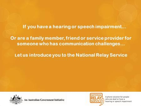 If you have a hearing or speech impairment… Or are a family member, friend or service provider for someone who has communication challenges… L et us introduce.