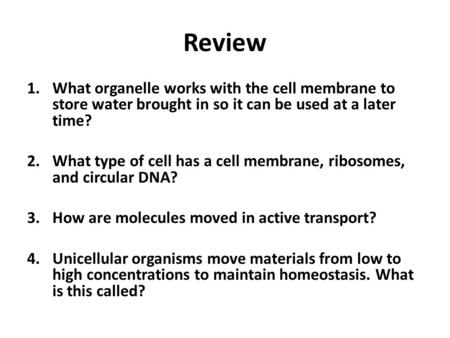 Review 1.What organelle works with the cell membrane to store water brought in so it can be used at a later time? 2.What type of cell has a cell membrane,