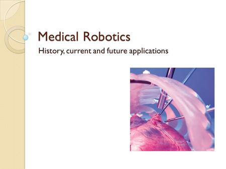 Medical Robotics History, current and future applications.