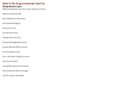 What Is The Drug Furosemide Used For Cheap Generic Lasix difference between over the counter diuretic and lasix edema and furosemide lasix medication information.