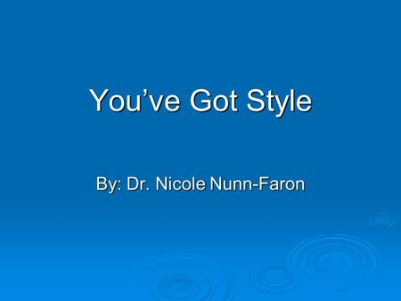 You've Got Style By: Dr. Nicole Nunn-Faron. Ice Breaker Directions: Look around the room at the signs posted in each of the four corners. I will read.