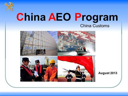 China AEO Program China Customs August 2013. AEO Program Implementation 1 Introduction of MCME 2 3 AEO Mutual Recognition AEO Benefits Implementation.