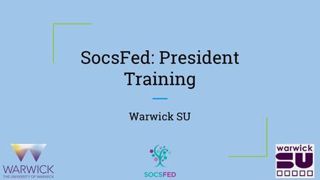 SocsFed: President Training Warwick SU. Contents ★ Your role and responsibility ★ How to chair a meeting ★ Hot to delegate work effectively ★ How to organise.