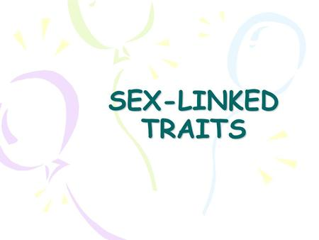 SEX-LINKED TRAITS Genetic Counseling Sometimes it's a good idea to know the odds.... Especially when dealing with sex-linked traits.