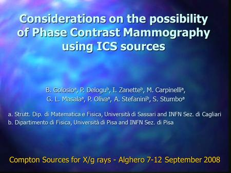 Considerations on the possibility of Phase Contrast Mammography using ICS sources B. Golosio a, P. Delogu b, I. Zanette b, M. Carpinelli a, G. L. Masala.