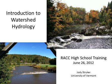 RACC High School Training June 26, 2012 Jody Stryker University of Vermont Introduction to Watershed Hydrology.