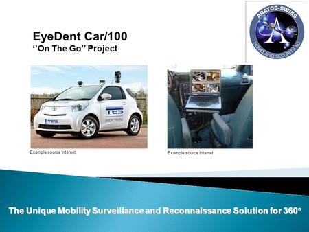 Example source Internet EyeDent Car/100 ''On The Go'' Project Example source Internet The Unique Mobility Surveillance and Reconnaissance Solution for.