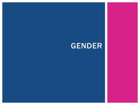 GENDER. GENDER STEREOTYPES Sex classification of people as male and female based on biological characteristics. Gender social behaviors that define male.