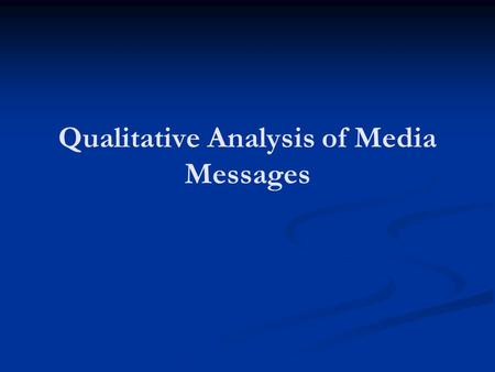 Qualitative Analysis of Media Messages. An understanding of media content as a text that provides insight into our culture and our lives.