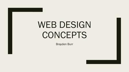WEB DESIGN CONCEPTS Brayden Burr. UNDERSTANDING THE CONTENT.