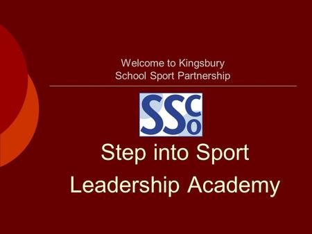 Welcome to Kingsbury School Sport Partnership Step into Sport Leadership Academy.