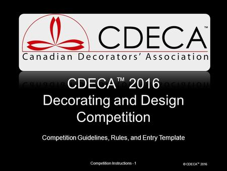 © CDECA ™ 2016 CDECA ™ 2016 Decorating and Design Competition Competition Guidelines, Rules, and Entry Template Competition Instructions - 1.