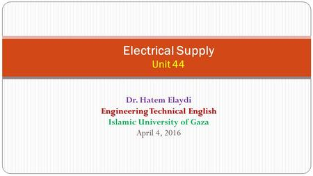 Electrical Supply Unit 44 Dr. Hatem Elaydi Engineering Technical English Islamic University of Gaza April 4, 2016.