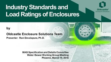 Industry Standards and Load Ratings of Enclosures by Oldcastle Enclosure Solutions Team Presenter: Ravi Devalapura, Ph.D. MAG Specification and Details.