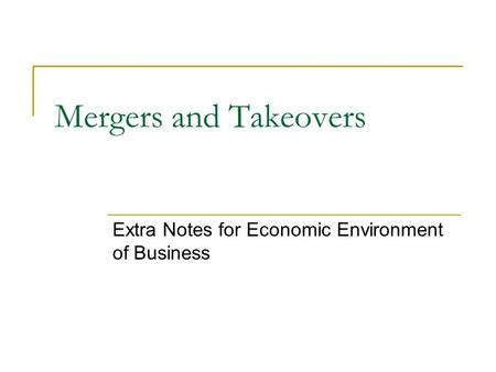 Mergers and Takeovers Extra Notes for Economic Environment of Business.