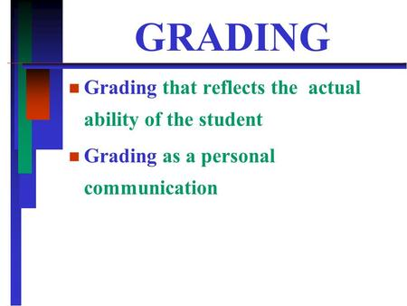 GRADING n n Grading that reflects the actual ability of the student n n Grading as a personal communication.