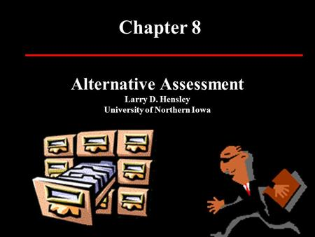 Alternative Assessment Larry D. Hensley University of Northern Iowa Chapter 8.