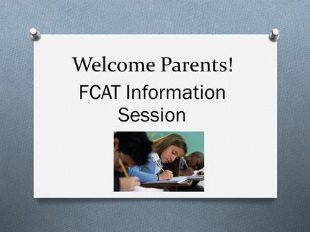 Welcome Parents! FCAT Information Session.  O Next Generation Sunshine State Standards O Released Test Items O Sample Test.