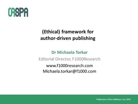 Publication Ethics Webinar: Jan 2016 (Ethical) framework for author-driven publishing Dr Michaela Torkar Editorial Director, F1000Research www.f1000research.com.