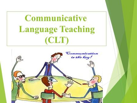 Communicative Language Teaching (CLT).  Develop an awareness about the history of CLT.  Recognize the nature of CLT.  Define CLT.  Recognize the methodology.