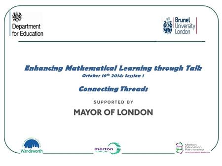 Enhancing Mathematical Learning through Talk October 16 th 2014: Session 1 Connecting Threads.