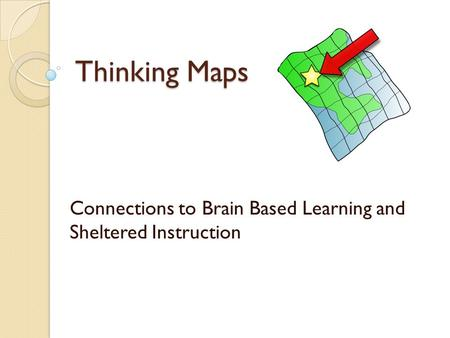 Thinking Maps Connections to Brain Based Learning and Sheltered Instruction.