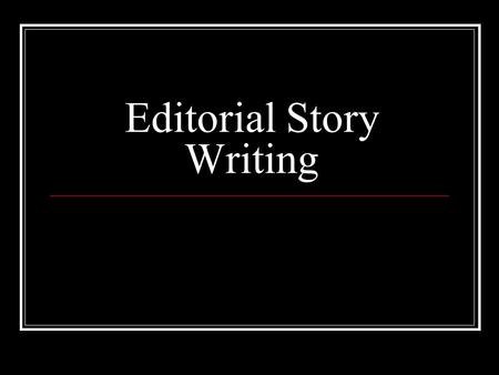 Editorial Story Writing. Key Terms Editorial A short article that expresses opinions on a topic. By strict definition, an editorial expresses the official.