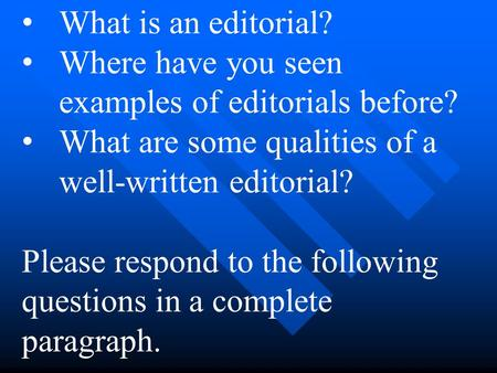 What is an editorial? Where have you seen examples of editorials before? What are some qualities of a well-written editorial? Please respond to the following.