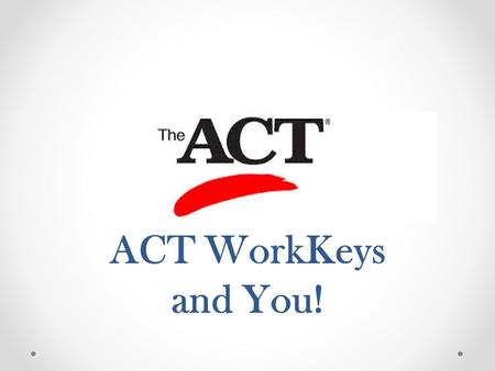 ACT WorkKeys and You!. Sample WorkKeys Questions Applied Mathematics  ml Reading for Information