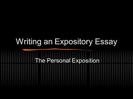 Writing an Expository Essay The Personal Exposition.