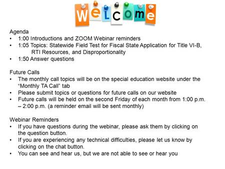 Agenda 1:00 Introductions and ZOOM Webinar reminders 1:05 Topics: Statewide Field Test for Fiscal State Application for Title VI-B, RTI Resources, and.
