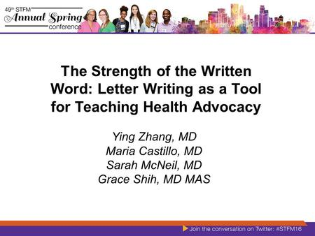 The Strength of the Written Word: Letter Writing as a Tool for Teaching Health Advocacy Ying Zhang, MD Maria Castillo, MD Sarah McNeil, MD Grace Shih,