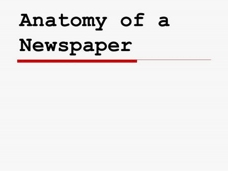 Anatomy of a Newspaper. Newspaper formats  Broadsheet  the largest of the various newspaper formats and is characterized by long vertical pages (typically.
