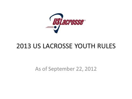 2013 US LACROSSE YOUTH RULES As of September 22, 2012.