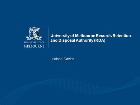University of Melbourne Records Retention and Disposal Authority (RDA) Lucinda Davies.