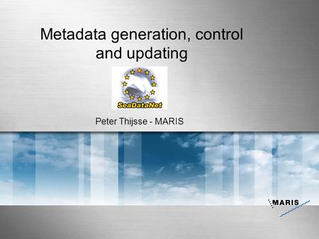 Metadata generation, control and updating Peter Thijsse - MARIS.