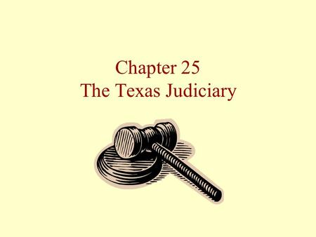 Chapter 25 The Texas Judiciary. The Texas Judiciary Court structure The legal process How judges are selected The importance of the Texas courts.