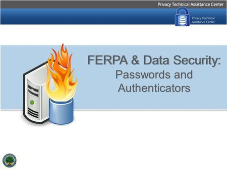 FERPA & Data Security:FERPA & Data Security: Passwords and Authenticators.