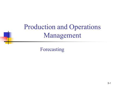 Forecasting Production and Operations Management 3-1.