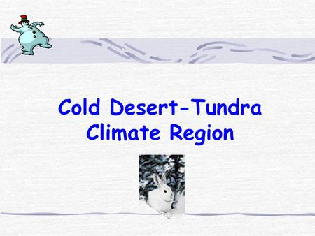 Cold Desert-Tundra Climate Region Advantages and disadvantages of the tundra.