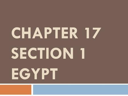 "CHAPTER 17 SECTION 1 EGYPT. EGYPT  Nicknamed ""Gift of the Nile""  Very little rainfall.  Almost all desert.  Size of Texas and N.M."