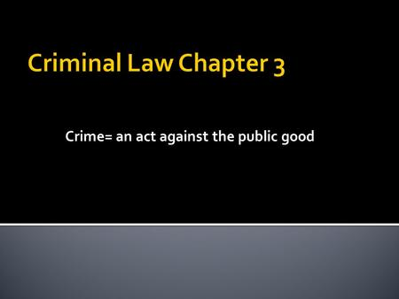 Crime= an act against the public good.  Major crime punishable by imprisonment or death  Ex: Murder, manslaughter, burglary, robbery, and arson.