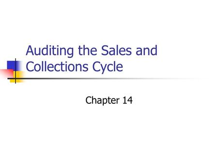 Auditing the Sales and Collections Cycle Chapter 14.