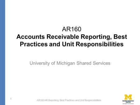 AR160 AR Reporting, Best Practices and Unit Responsibilities AR160 Accounts Receivable Reporting, Best Practices and Unit Responsibilities University of.