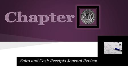 Sales and Cash Receipts Journal Review. Lesson 10-1.